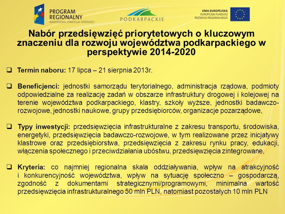 Nabór przedsięwzięć priorytetowych o kluczowym znaczeniu dla rozwoju województwa podkarpackiego w perspektywie 2014-2020 Termin naboru: 17 lipca – 21