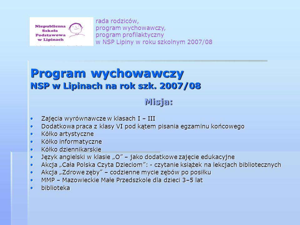 Program wychowawczy NSP w Lipinach na rok szk. 2007/08 Misja: Zajęcia wyrównawcze w klasach I – IIIZajęcia wyrównawcze w klasach I – III Dodatkowa pra