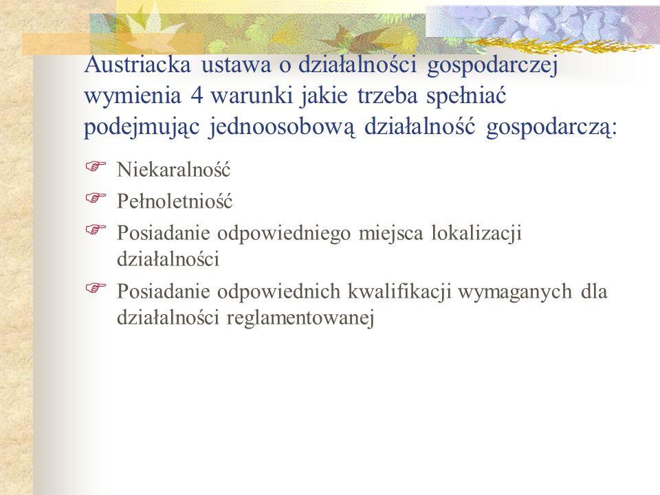 Austriacka ustawa o działalności gospodarczej wymienia 4 warunki jakie trzeba spełniać podejmując jednoosobową działalność gospodarczą: Niekaralność P