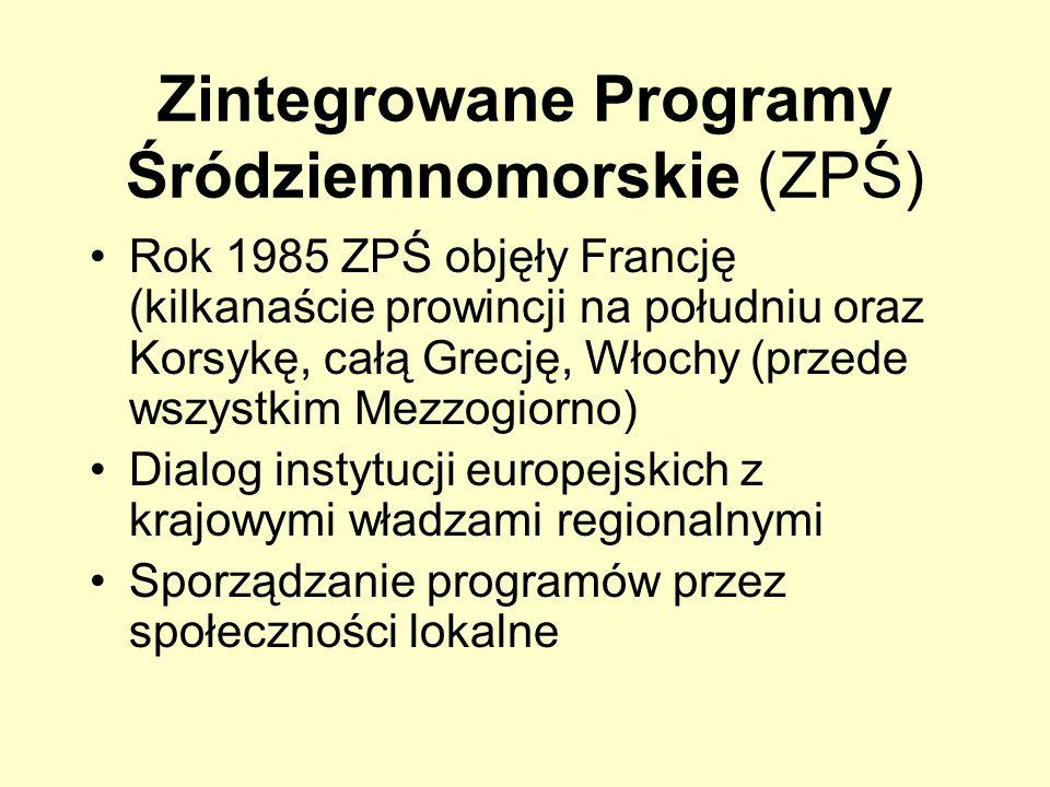 Zintegrowane Programy Śródziemnomorskie (ZPŚ) Rok 1985 ZPŚ objęły Francję (kilkanaście prowincji na południu oraz Korsykę, całą Grecję, Włochy (przede