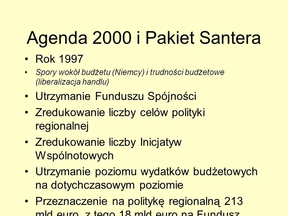 Agenda 2000 i Pakiet Santera Rok 1997 Spory wokół budżetu (Niemcy) i trudności budżetowe (liberalizacja handlu) Utrzymanie Funduszu Spójności Zredukow