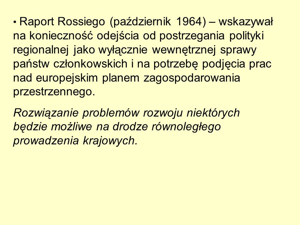 Raport Rossiego (październik 1964) – wskazywał na konieczność odejścia od postrzegania polityki regionalnej jako wyłącznie wewnętrznej sprawy państw c