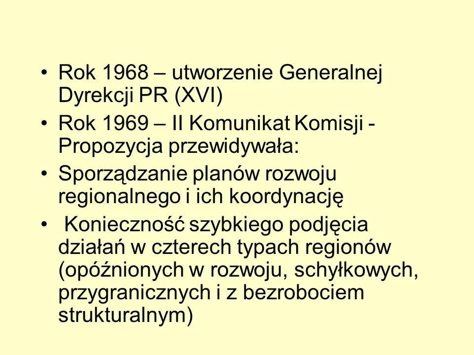 Rok 1968 – utworzenie Generalnej Dyrekcji PR (XVI) Rok 1969 – II Komunikat Komisji - Propozycja przewidywała: Sporządzanie planów rozwoju regionalnego