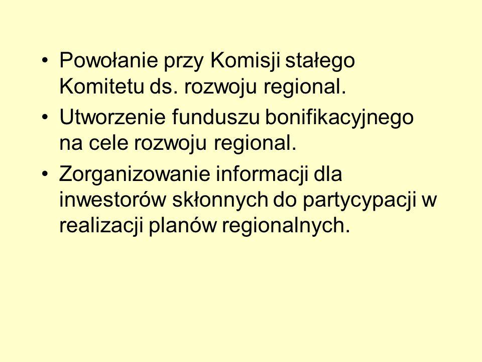 Powołanie przy Komisji stałego Komitetu ds. rozwoju regional. Utworzenie funduszu bonifikacyjnego na cele rozwoju regional. Zorganizowanie informacji
