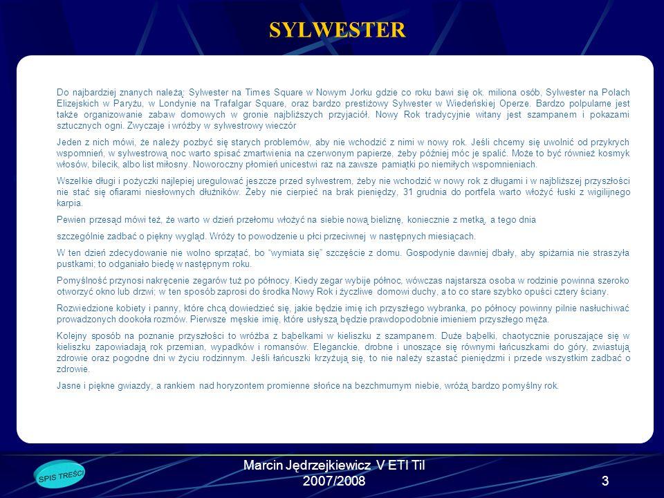 Marcin Jędrzejkiewicz V ETI TiI 2007/20083 SYLWESTER Do najbardziej znanych należą: Sylwester na Times Square w Nowym Jorku gdzie co roku bawi się ok.