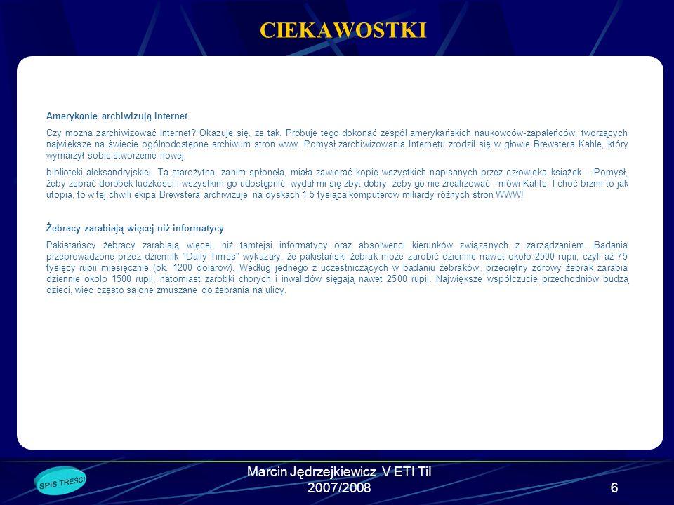 Marcin Jędrzejkiewicz V ETI TiI 2007/20086 CIEKAWOSTKI Amerykanie archiwizują Internet Czy można zarchiwizować Internet.