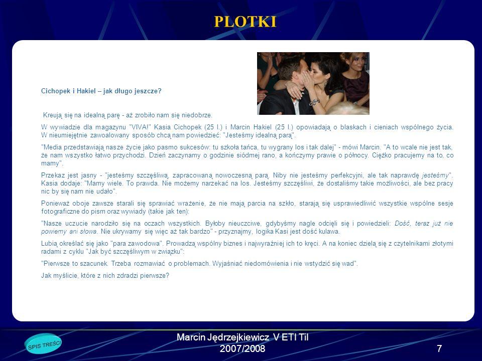 Marcin Jędrzejkiewicz V ETI TiI 2007/20087 PLOTKI Cichopek i Hakiel – jak długo jeszcze.