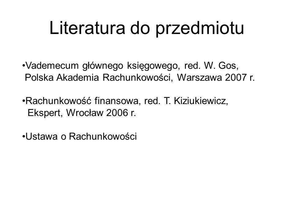 Vademecum głównego księgowego, red. W. Gos, Polska Akademia Rachunkowości, Warszawa 2007 r. Rachunkowość finansowa, red. T. Kiziukiewicz, Ekspert, Wro