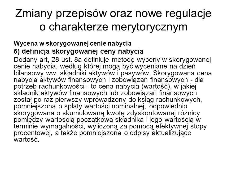Zmiany przepisów oraz nowe regulacje o charakterze merytorycznym Wycena w skorygowanej cenie nabycia 5) definicja skorygowanej ceny nabycia Dodany art