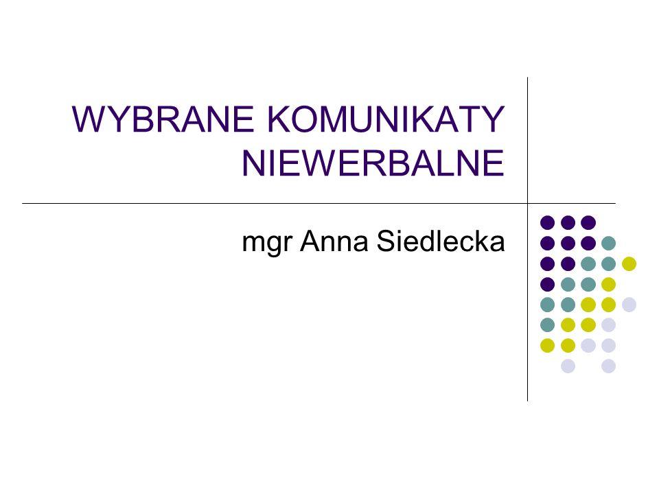 WYBRANE KOMUNIKATY NIEWERBALNE mgr Anna Siedlecka