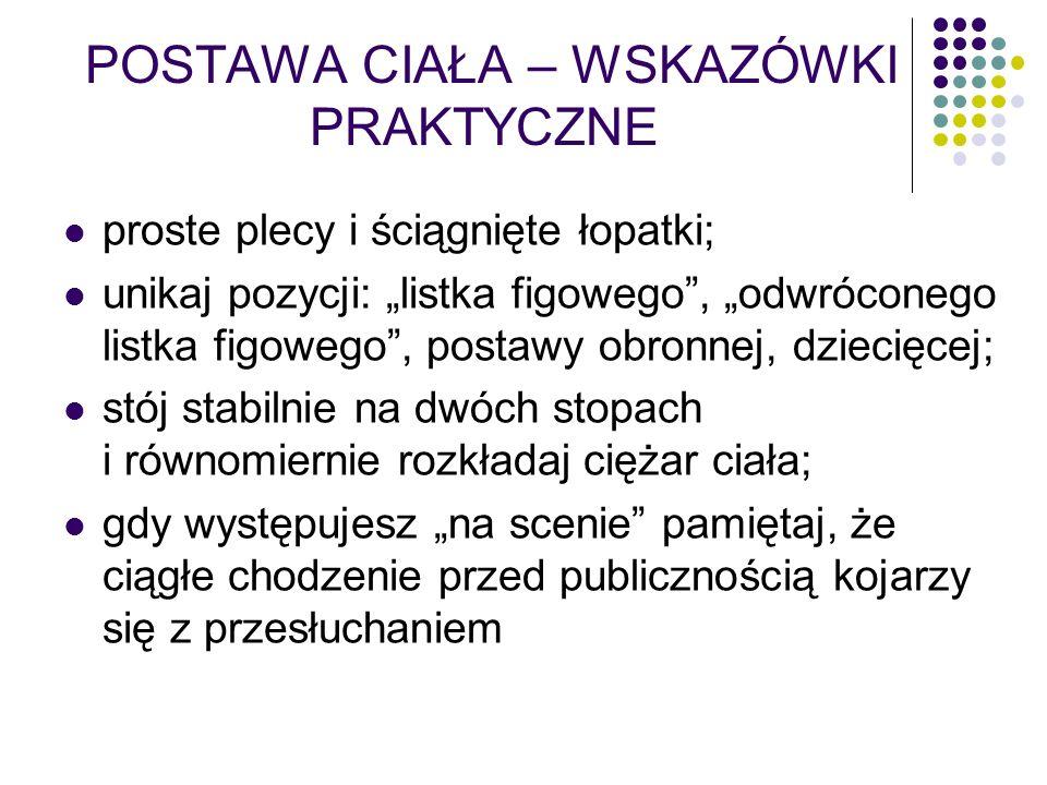 POSTAWA CIAŁA – WSKAZÓWKI PRAKTYCZNE proste plecy i ściągnięte łopatki; unikaj pozycji: listka figowego, odwróconego listka figowego, postawy obronnej