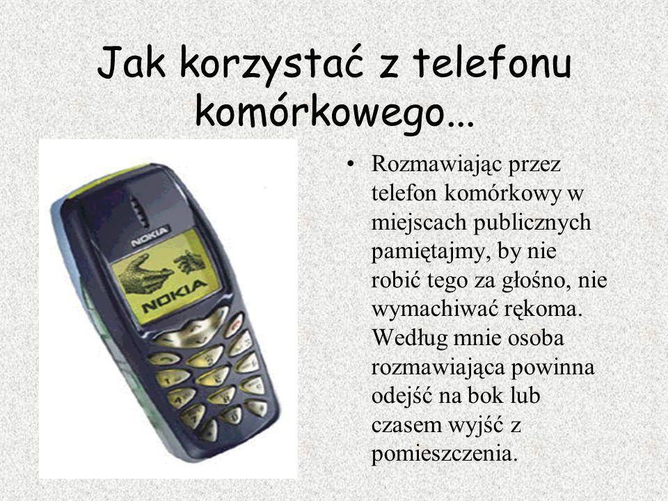 Korzystanie z telefonu komórkowego Gdzie nie należy używać telefonu kmórkowego? - na lekcjach; - na konferencjach i naradach; - w autobusie; - na uroc