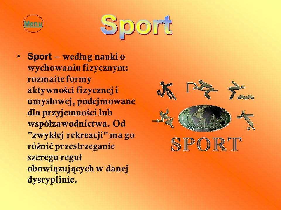 Sport – wed ł ug nauki o wychowaniu fizycznym: rozmaite formy aktywno ś ci fizycznej i umys ł owej, podejmowane dla przyjemno ś ci lub wspó ł zawodnic