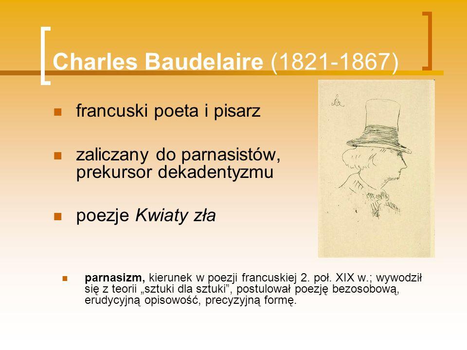 Charles Baudelaire (1821-1867) francuski poeta i pisarz zaliczany do parnasistów, prekursor dekadentyzmu poezje Kwiaty zła parnasizm, kierunek w poezj