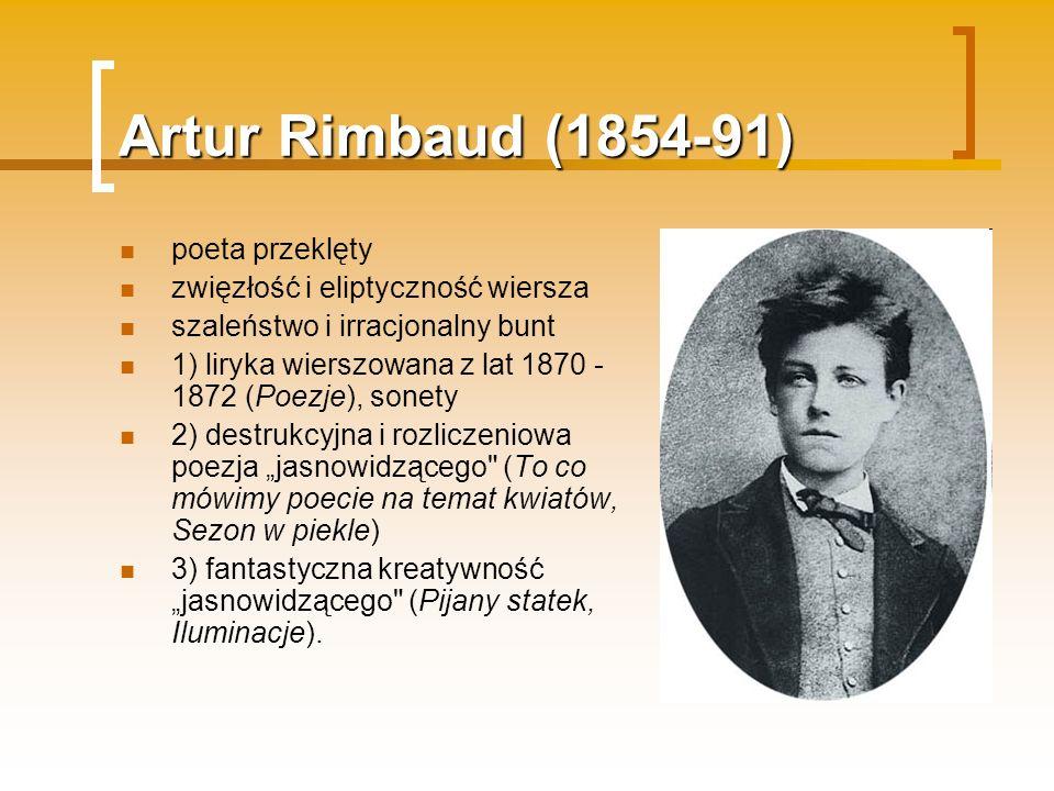 Artur Rimbaud (1854-91) poeta przeklęty zwięzłość i eliptyczność wiersza szaleństwo i irracjonalny bunt 1) liryka wierszowana z lat 1870 - 1872 (Poezj