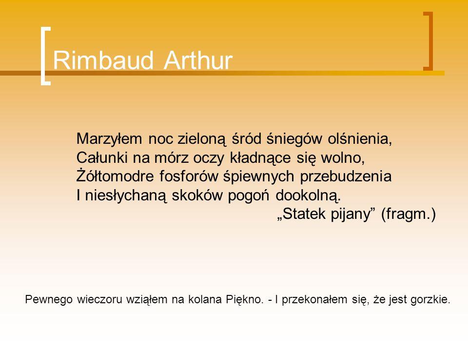 Rimbaud Arthur Marzyłem noc zieloną śród śniegów olśnienia, Całunki na mórz oczy kładnące się wolno, Żółtomodre fosforów śpiewnych przebudzenia I nies