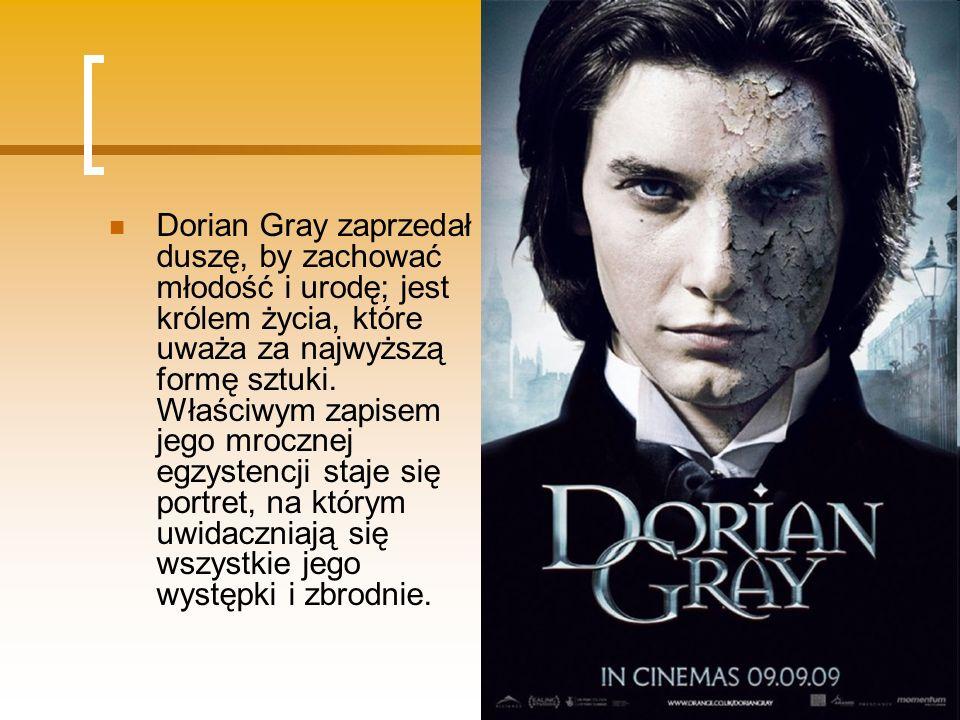 Dorian Gray zaprzedał duszę, by zachować młodość i urodę; jest królem życia, które uważa za najwyższą formę sztuki. Właściwym zapisem jego mrocznej eg