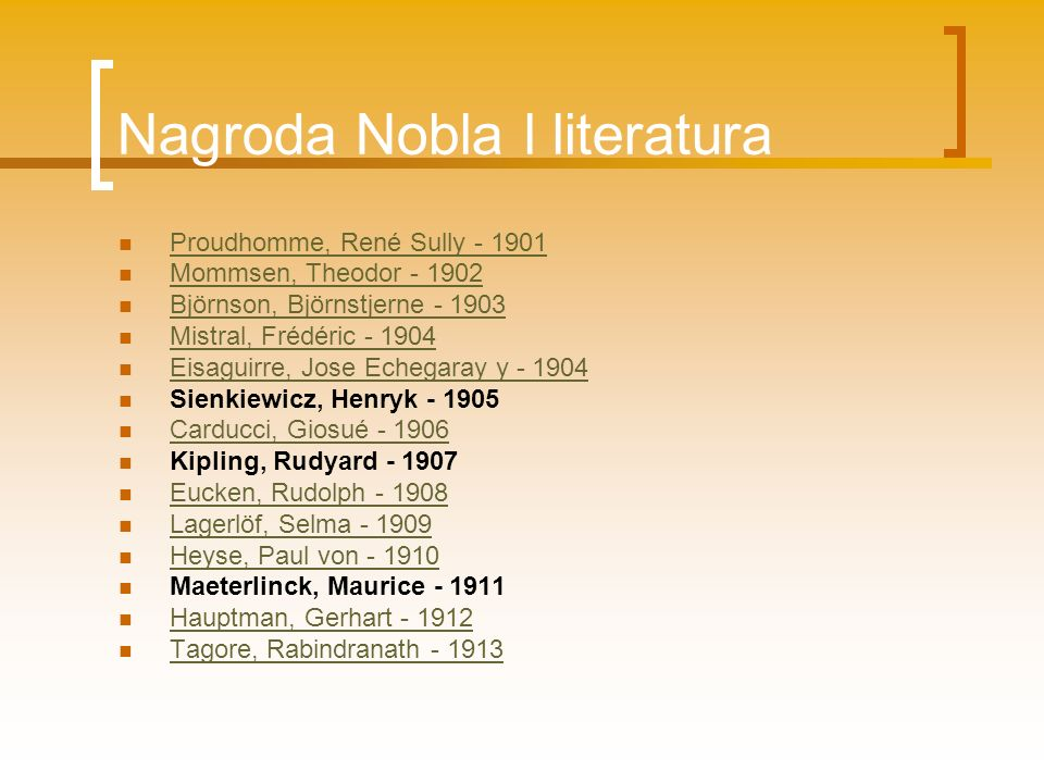 Nagroda Nobla l literatura Proudhomme, René Sully - 1901 Mommsen, Theodor - 1902 Björnson, Björnstjerne - 1903 Mistral, Frédéric - 1904 Eisaguirre, Jo