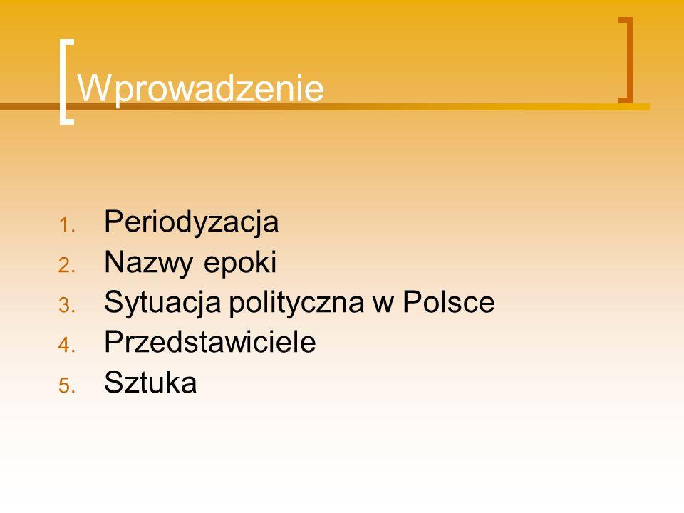 Wprowadzenie 1. Periodyzacja 2. Nazwy epoki 3. Sytuacja polityczna w Polsce 4. Przedstawiciele 5. Sztuka