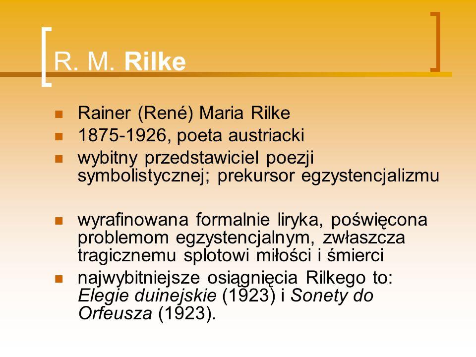 R. M. Rilke Rainer (René) Maria Rilke 1875-1926, poeta austriacki wybitny przedstawiciel poezji symbolistycznej; prekursor egzystencjalizmu wyrafinowa