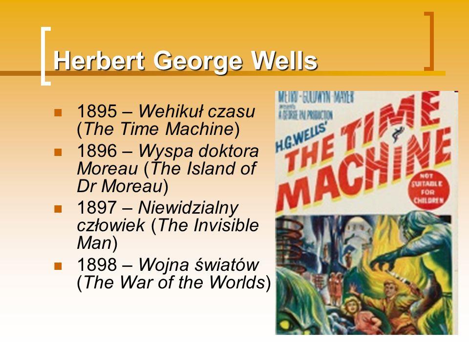 Herbert George Wells 1895 – Wehikuł czasu (The Time Machine) 1896 – Wyspa doktora Moreau (The Island of Dr Moreau) 1897 – Niewidzialny człowiek (The I