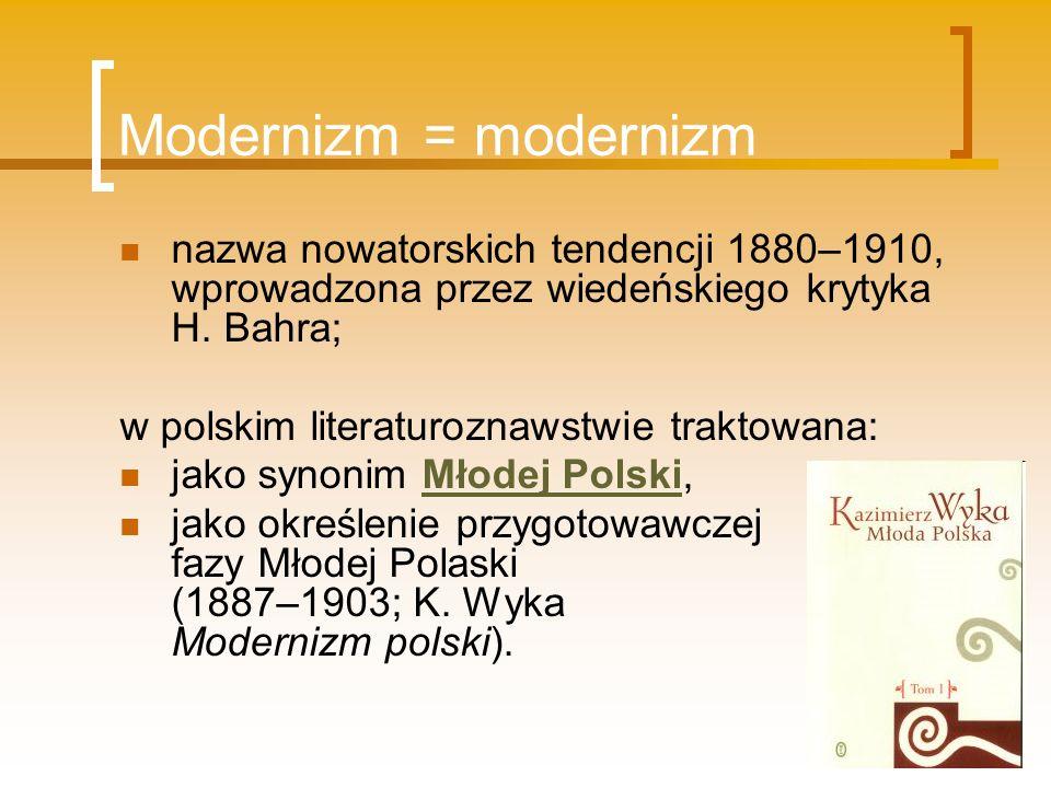 Modernizm = modernizm nazwa nowatorskich tendencji 1880–1910, wprowadzona przez wiedeńskiego krytyka H. Bahra; w polskim literaturoznawstwie traktowan