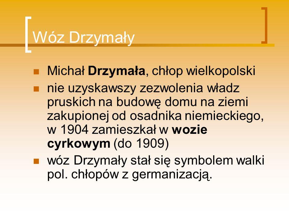 Wóz Drzymały Michał Drzymała, chłop wielkopolski nie uzyskawszy zezwolenia władz pruskich na budowę domu na ziemi zakupionej od osadnika niemieckiego,