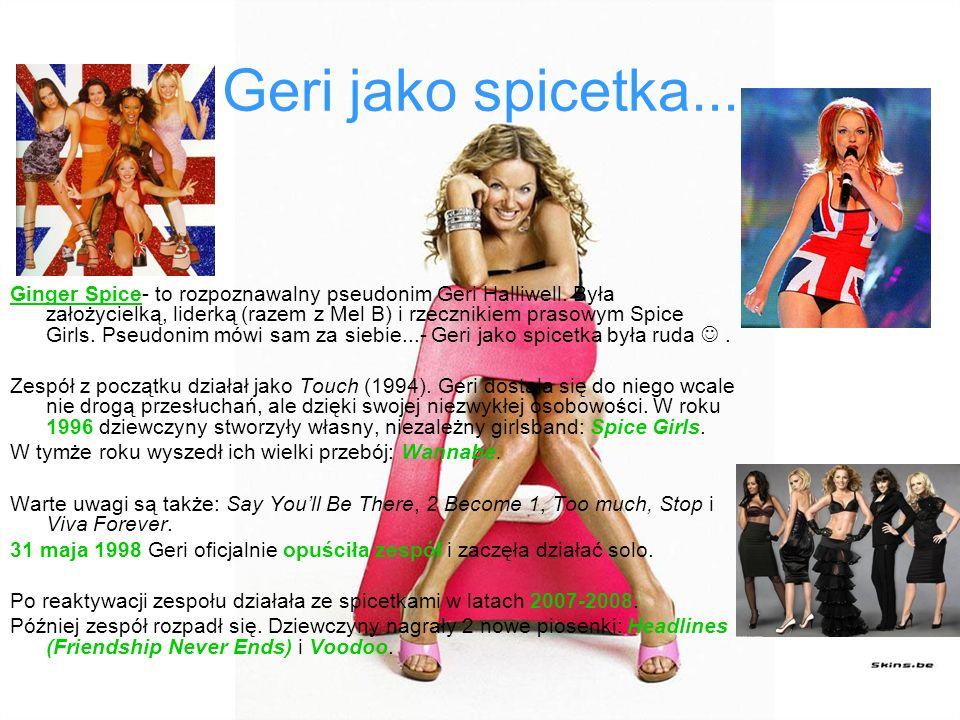 Geri jako spicetka...Ginger Spice- to rozpoznawalny pseudonim Geri Halliwell.
