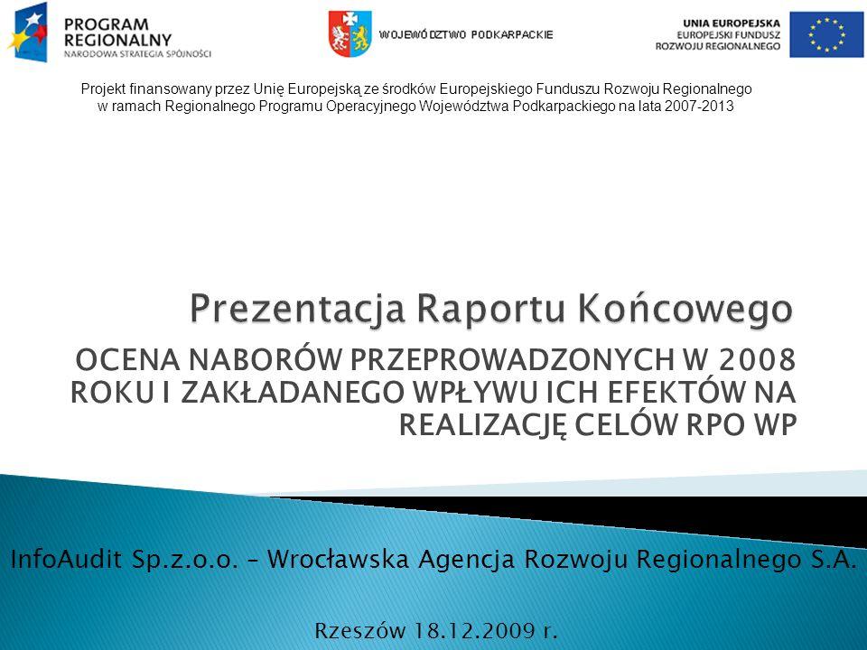 OCENA NABORÓW PRZEPROWADZONYCH W 2008 ROKU I ZAKŁADANEGO WPŁYWU ICH EFEKTÓW NA REALIZACJĘ CELÓW RPO WP Rzeszów 18.12.2009 r.