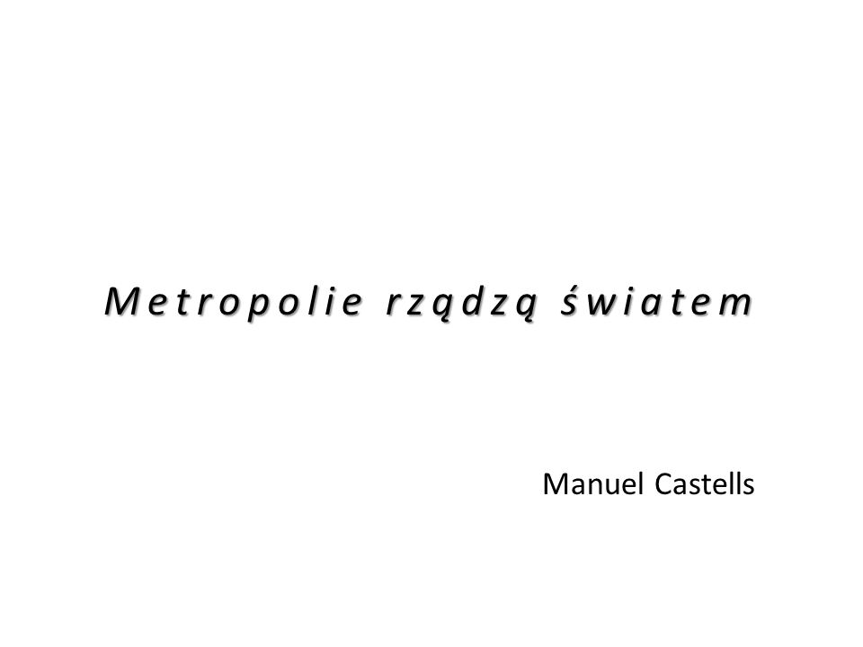 Globalna sieć metropolii Źródło: First ESPON 2013 Synthesis Report