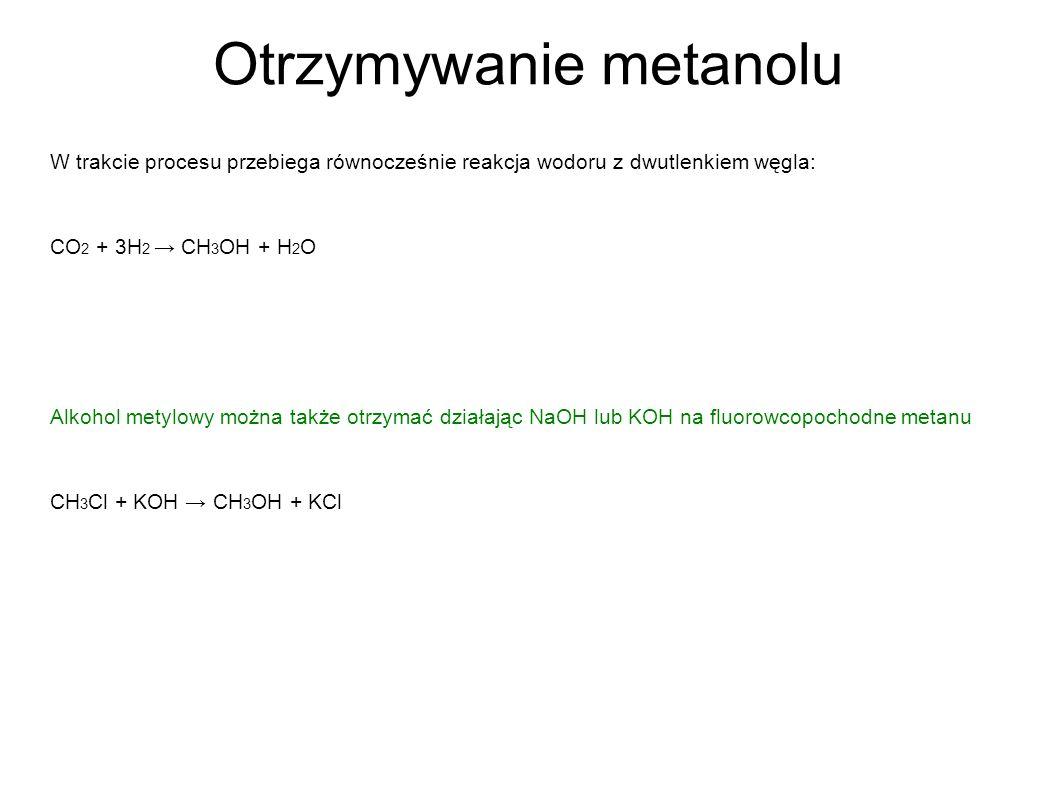 Otrzymywanie metanolu W trakcie procesu przebiega równocześnie reakcja wodoru z dwutlenkiem węgla: CO 2 + 3H 2 CH 3 OH + H 2 O Alkohol metylowy można