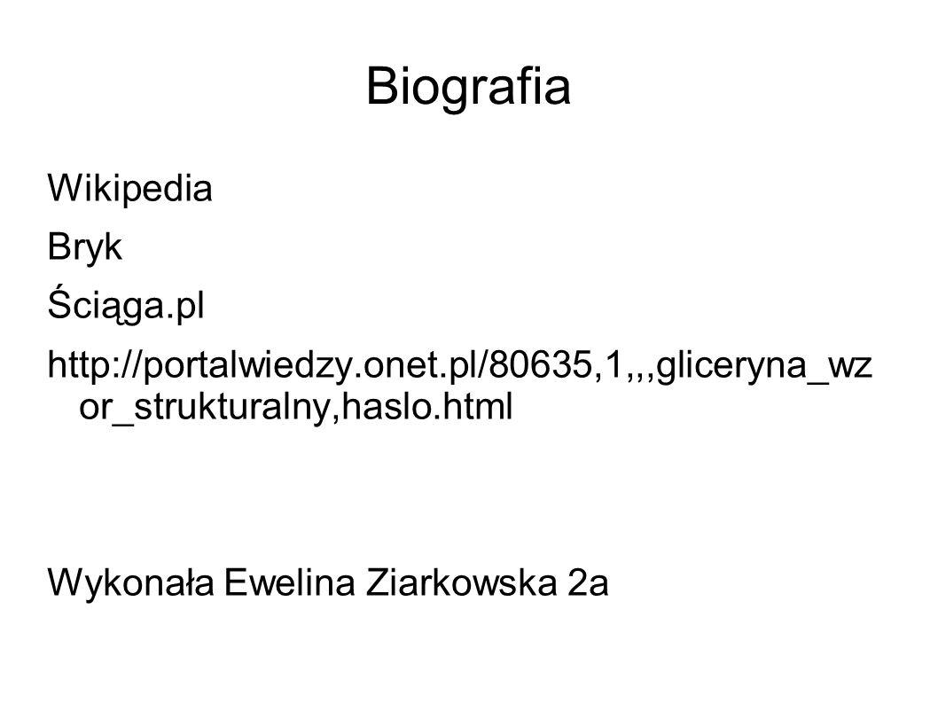 Biografia Wikipedia Bryk Ściąga.pl http://portalwiedzy.onet.pl/80635,1,,,gliceryna_wz or_strukturalny,haslo.html Wykonała Ewelina Ziarkowska 2a