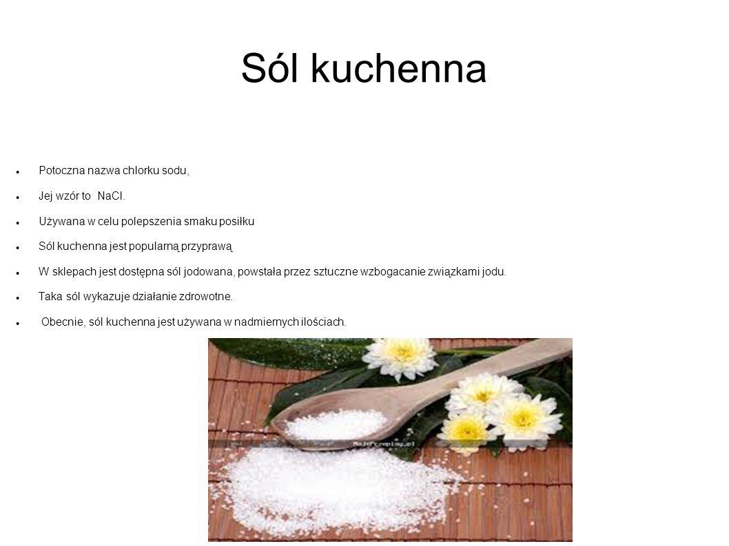 Sól kuchenna Potoczna nazwa chlorku sodu, Jej wzór to NaCl. Używana w celu polepszenia smaku posiłku Sól kuchenna jest popularną przyprawą W sklepach