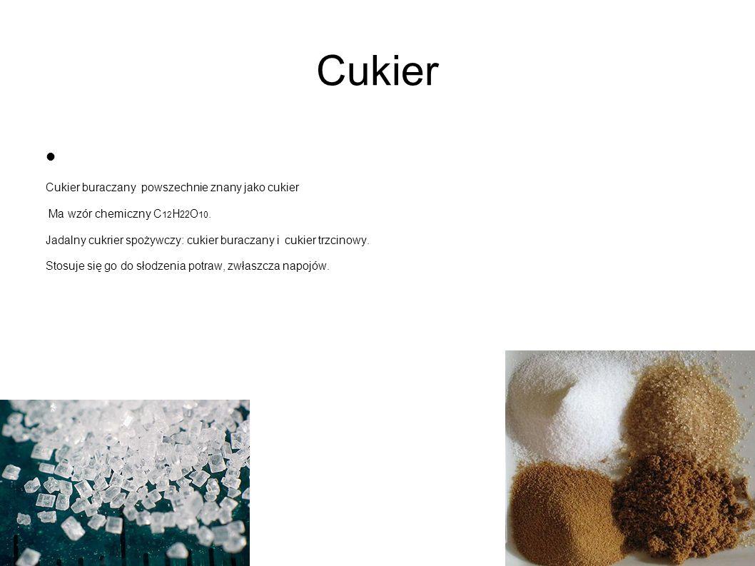 Cukier Cukier buraczany powszechnie znany jako cukier Ma wzór chemiczny C 12 H 22 O 10. Jadalny cukrier spożywczy: cukier buraczany i cukier trzcinowy
