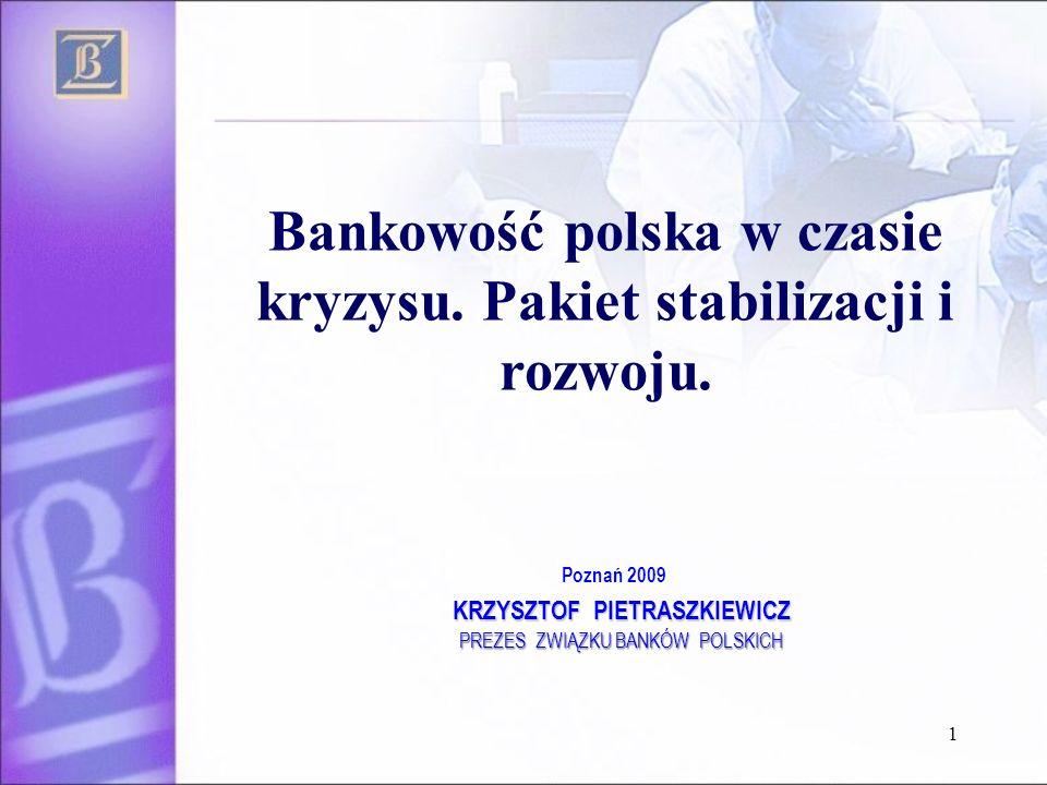 1 Poznań 2009 KRZYSZTOF PIETRASZKIEWICZ KRZYSZTOF PIETRASZKIEWICZ PREZES ZWIĄZKU BANKÓW POLSKICH Bankowość polska w czasie kryzysu. Pakiet stabilizacj