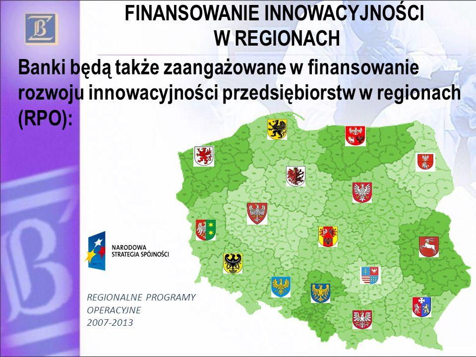 48 FINANSOWANIE INNOWACYJNOŚCI W REGIONACH Banki będą także zaangażowane w finansowanie rozwoju innowacyjności przedsiębiorstw w regionach (RPO): REGI