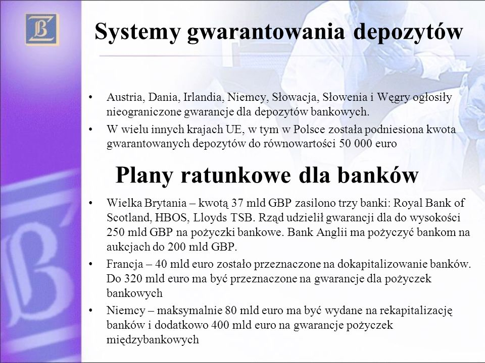 Systemy gwarantowania depozytów Austria, Dania, Irlandia, Niemcy, Słowacja, Słowenia i Węgry ogłosiły nieograniczone gwarancje dla depozytów bankowych.