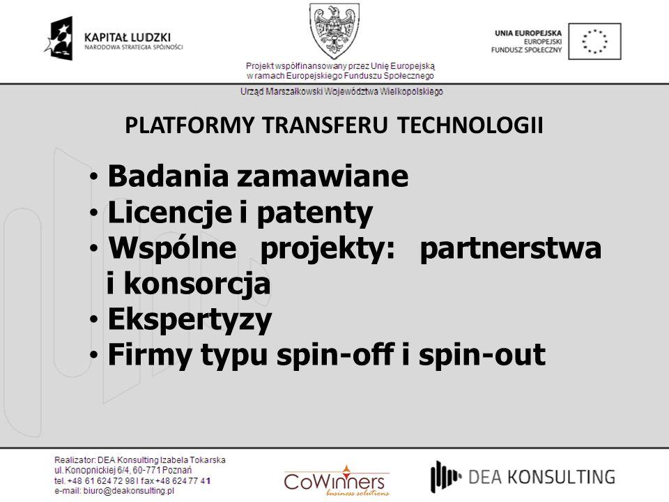 PLATFORMY TRANSFERU TECHNOLOGII Badania zamawiane Licencje i patenty Wspólne projekty: partnerstwa i konsorcja Ekspertyzy Firmy typu spin-off i spin-o