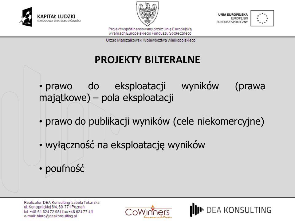 PROJEKTY BILTERALNE prawo do eksploatacji wyników (prawa majątkowe) – pola eksploatacji prawo do publikacji wyników (cele niekomercyjne) wyłączność na
