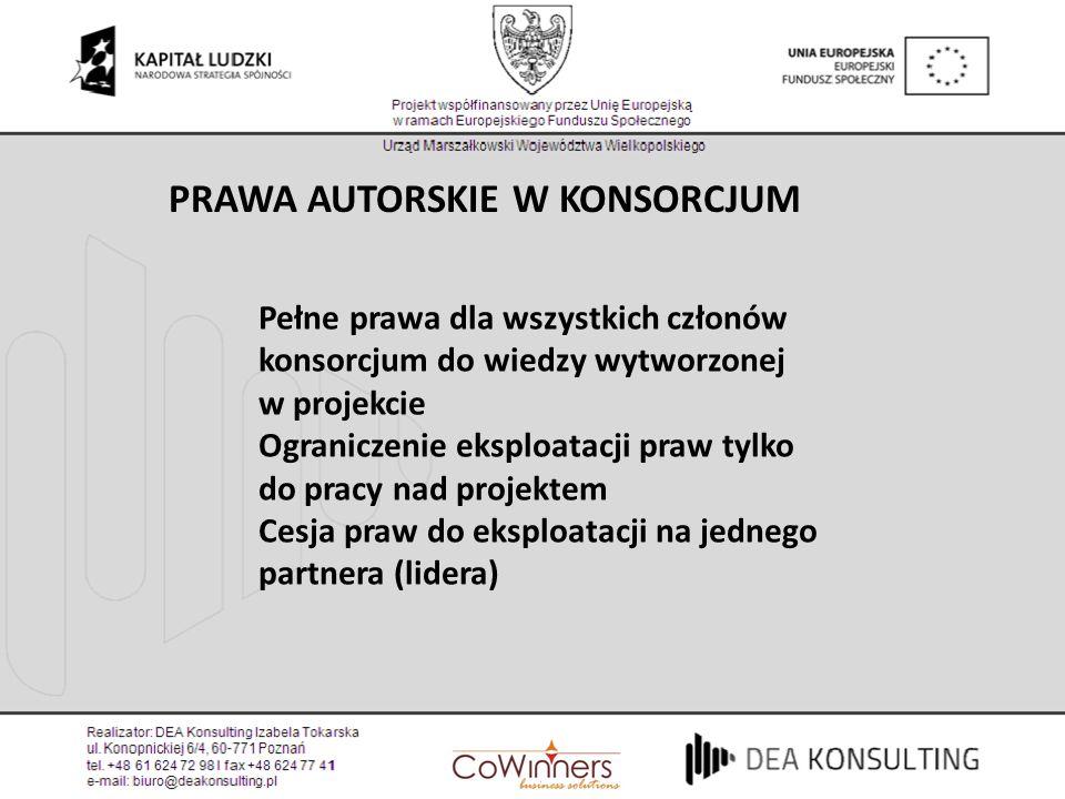 PRAWA AUTORSKIE W KONSORCJUM Pełne prawa dla wszystkich członów konsorcjum do wiedzy wytworzonej w projekcie Ograniczenie eksploatacji praw tylko do p