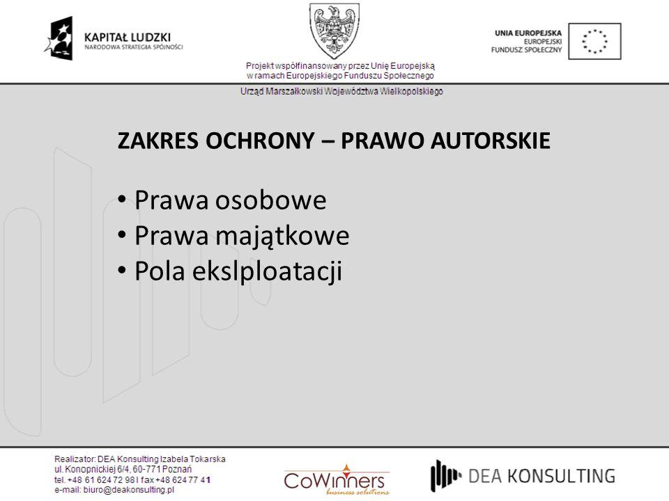Prawa osobowe Prawa majątkowe Pola ekslploatacji ZAKRES OCHRONY – PRAWO AUTORSKIE