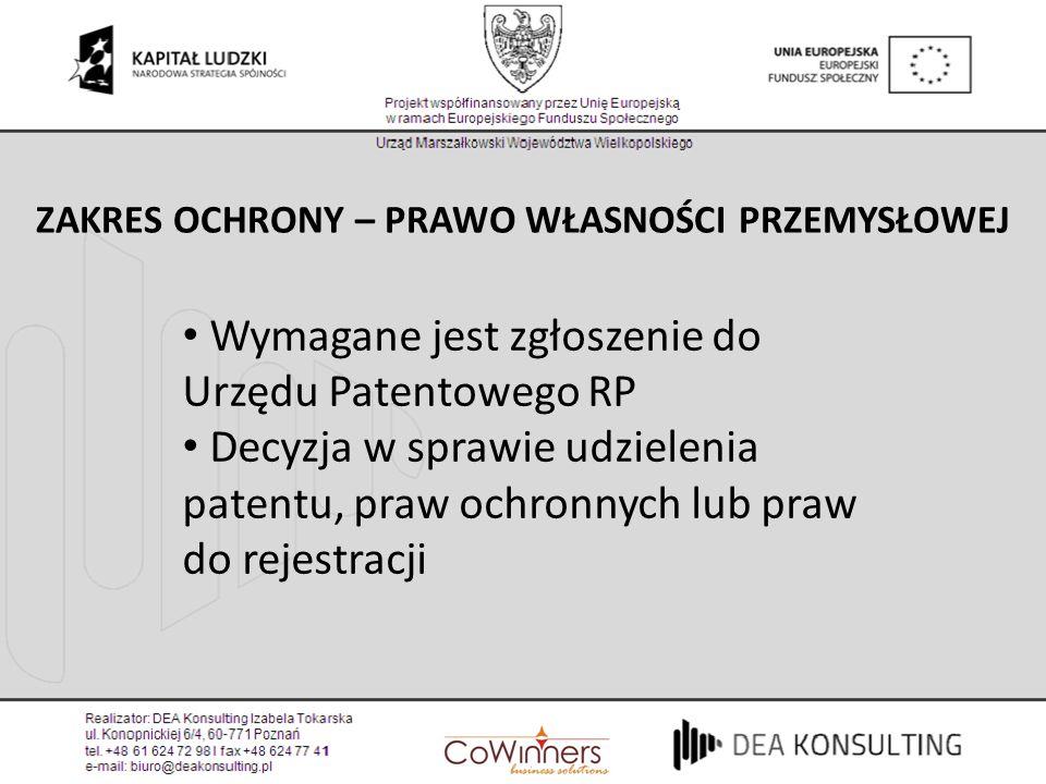 Wymagane jest zgłoszenie do Urzędu Patentowego RP Decyzja w sprawie udzielenia patentu, praw ochronnych lub praw do rejestracji ZAKRES OCHRONY – PRAWO