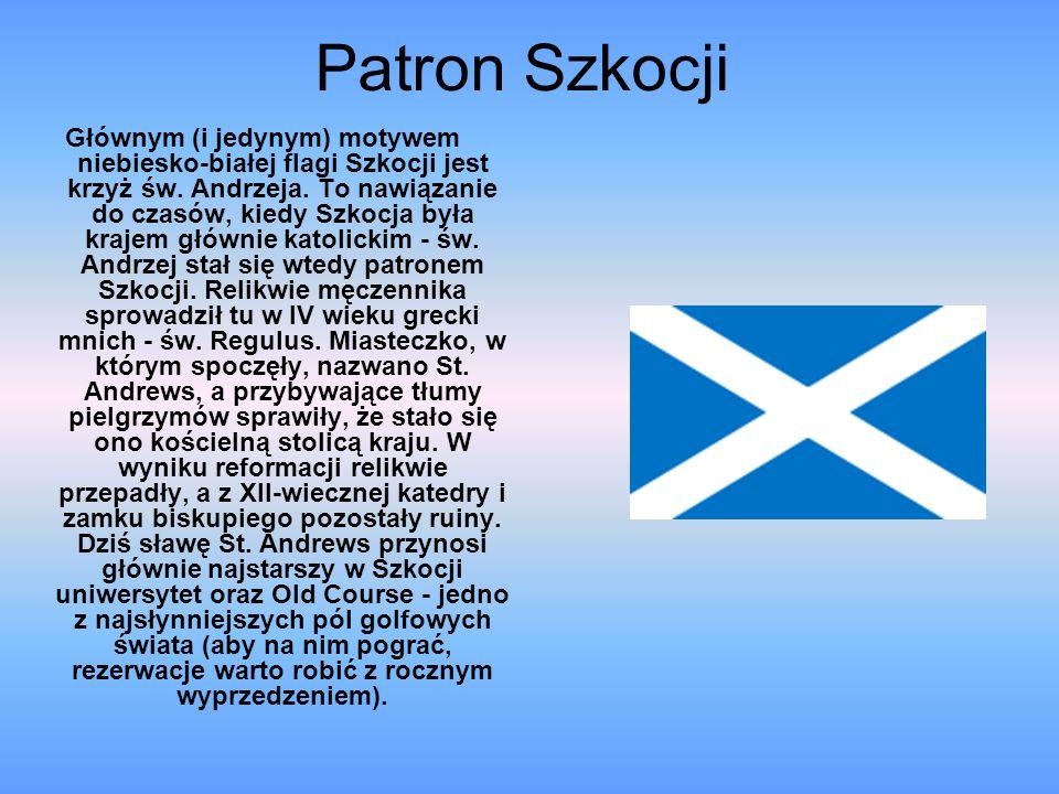 Patron Szkocji Głównym (i jedynym) motywem niebiesko-białej flagi Szkocji jest krzyż św. Andrzeja. To nawiązanie do czasów, kiedy Szkocja była krajem
