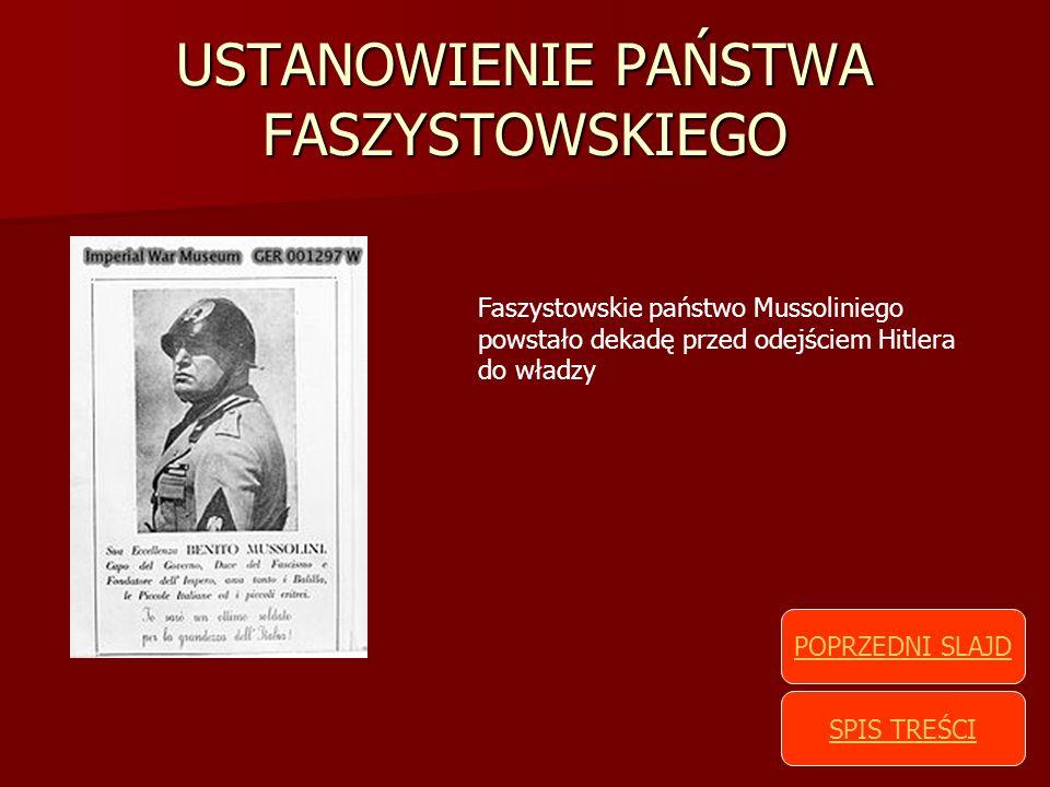 USTANOWIENIE PAŃSTWA FASZYSTOWSKIEGO Faszystowskie państwo Mussoliniego powstało dekadę przed odejściem Hitlera do władzy SPIS TREŚCI POPRZEDNI SLAJD