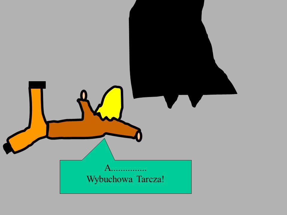 A............... Wybuchowa Tarcza!