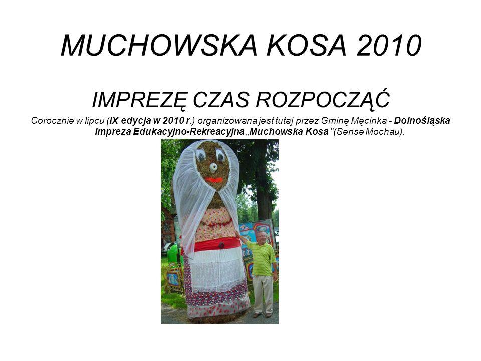 MUCHOWSKA KOSA 2010 IMPREZĘ CZAS ROZPOCZĄĆ Corocznie w lipcu (IX edycja w 2010 r.) organizowana jest tutaj przez Gminę Męcinka - Dolnośląska Impreza E