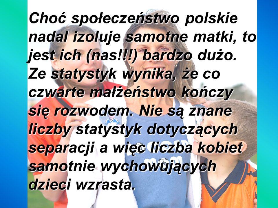 Choć społeczeństwo polskie nadal izoluje samotne matki, to jest ich (nas!!!) bardzo dużo.