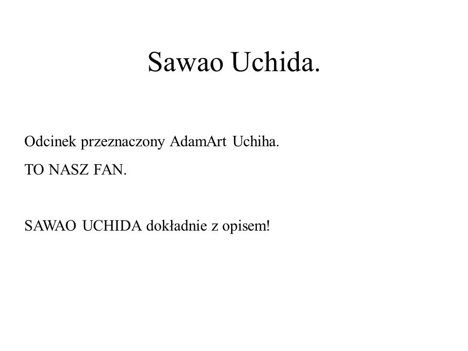 Sawao Uchida. Odcinek przeznaczony AdamArt Uchiha. TO NASZ FAN. SAWAO UCHIDA dokładnie z opisem!