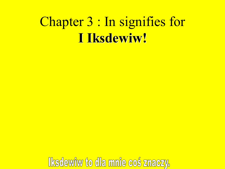 I Iksdewiw! Chapter 3 : In signifies for I Iksdewiw!
