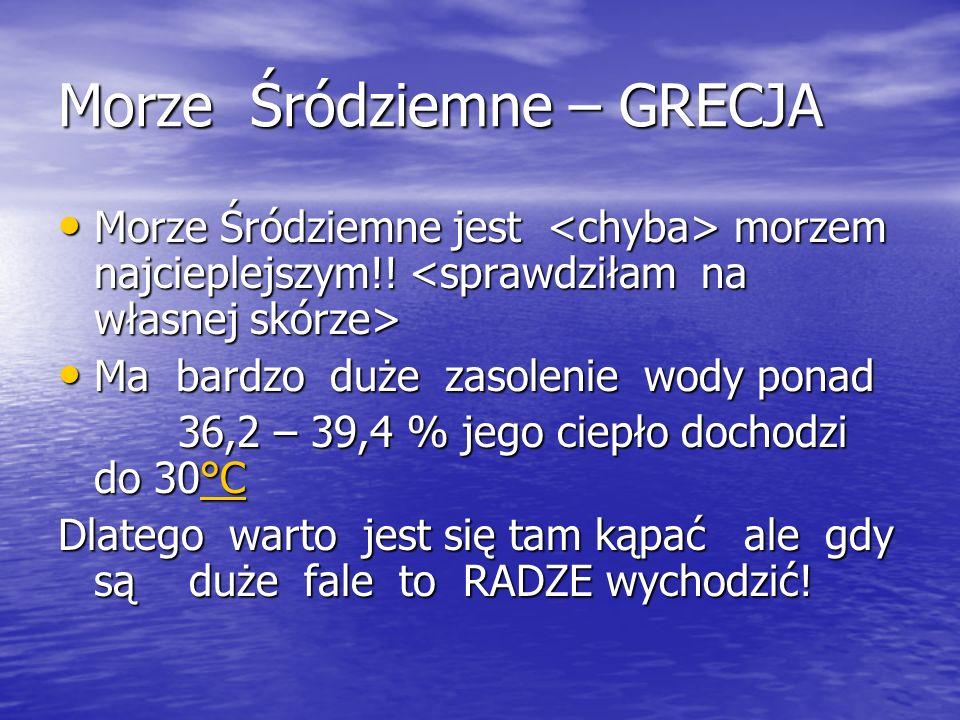 Morze Śródziemne – GRECJA Morze Śródziemne jest morzem najcieplejszym!.